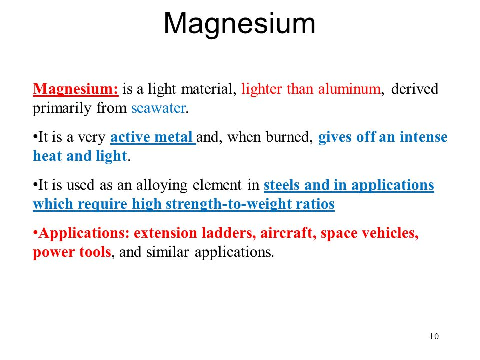 Magnesium Magnesium: is a light material, lighter than aluminum, derived primarily from seawater.