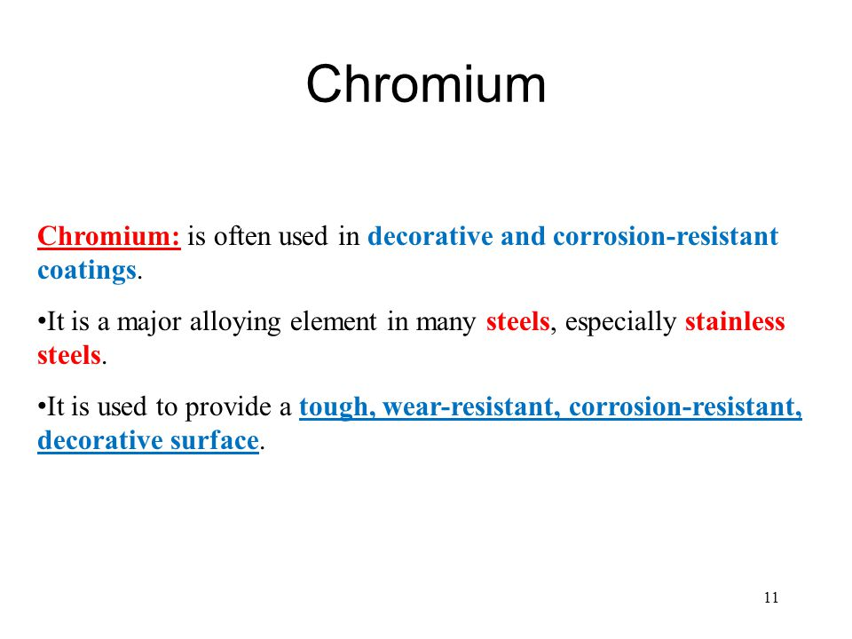 Chromium Chromium: is often used in decorative and corrosion-resistant coatings.