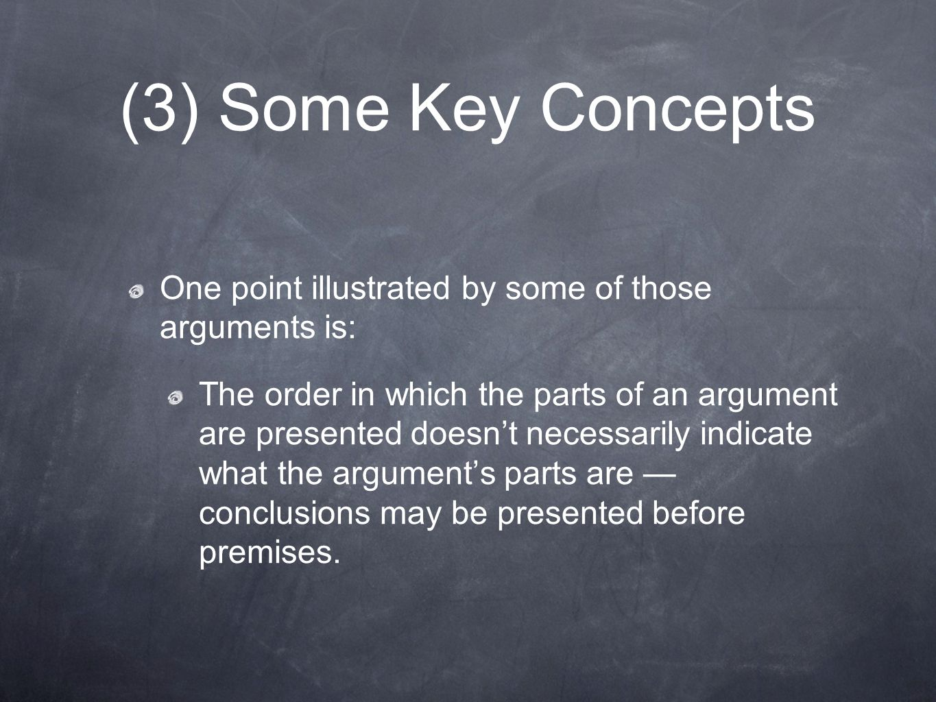(3) Some Key Concepts One point illustrated by some of those arguments is: