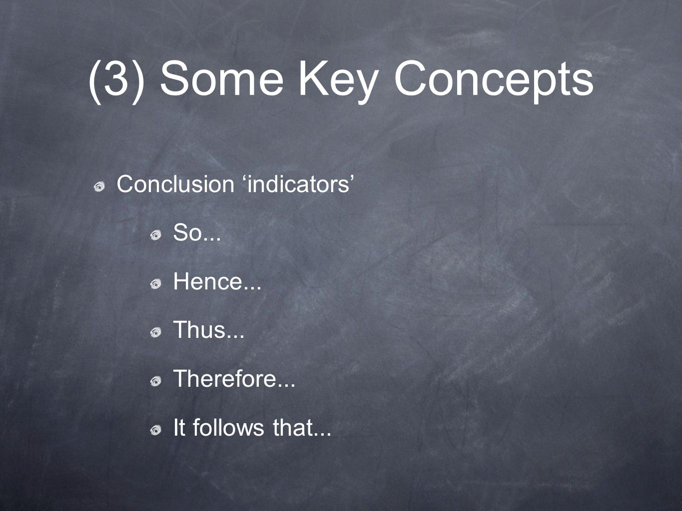 (3) Some Key Concepts Conclusion 'indicators' So... Hence... Thus...