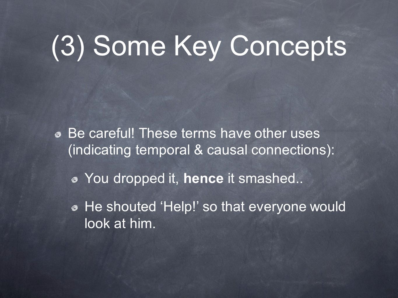 (3) Some Key Concepts Be careful! These terms have other uses (indicating temporal & causal connections):