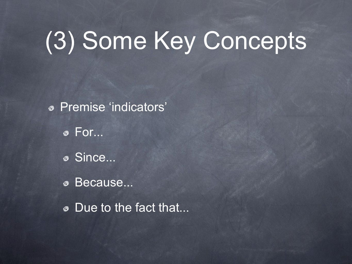 (3) Some Key Concepts Premise 'indicators' For... Since... Because...