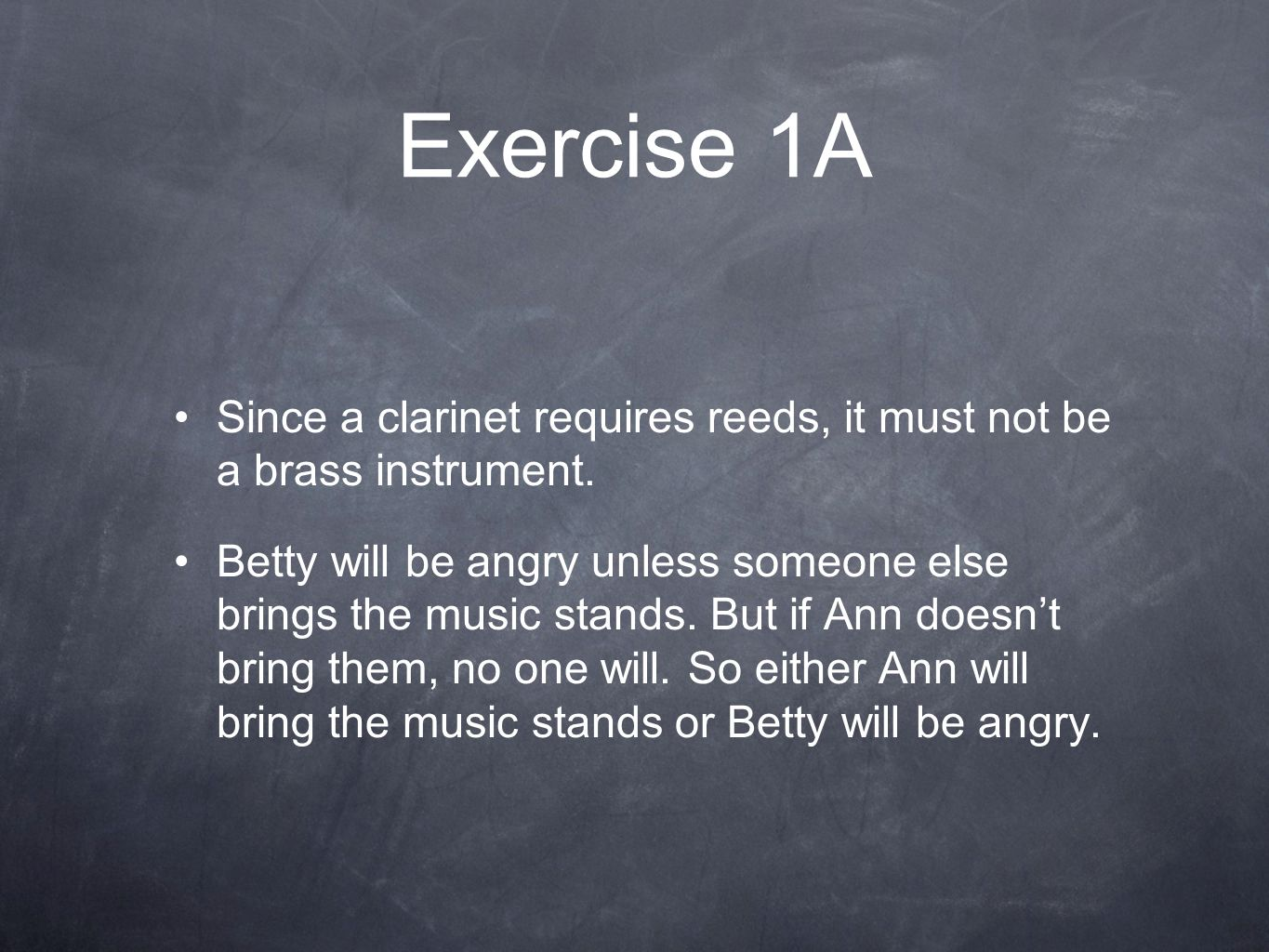 Exercise 1A Since a clarinet requires reeds, it must not be a brass instrument.