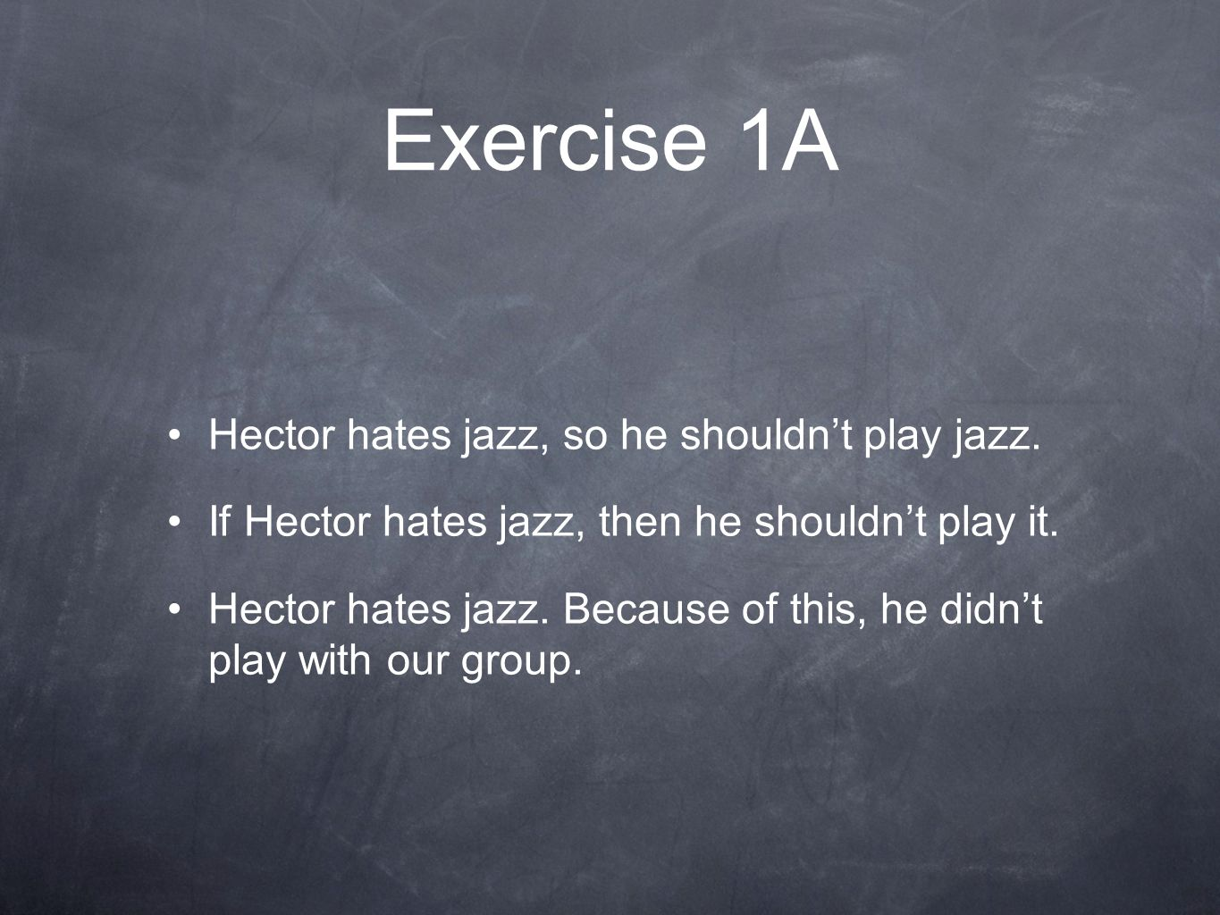 Exercise 1A Hector hates jazz, so he shouldn't play jazz.