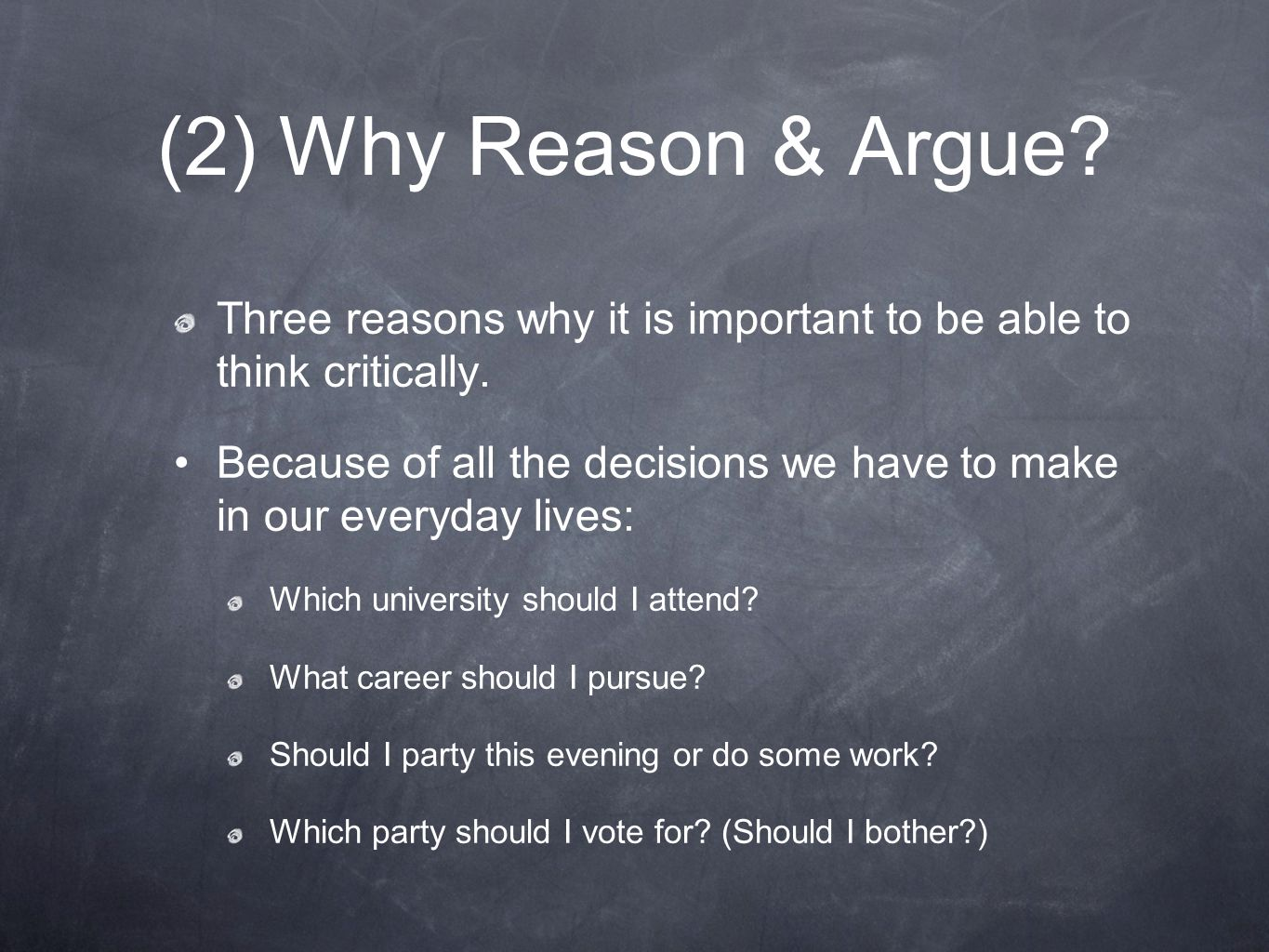 (2) Why Reason & Argue Three reasons why it is important to be able to think critically.