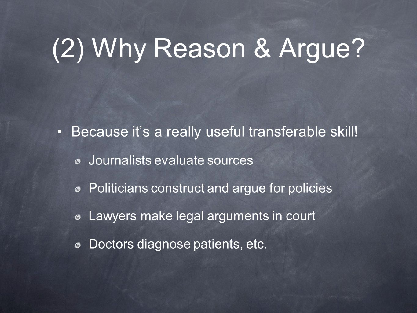 (2) Why Reason & Argue Because it's a really useful transferable skill! Journalists evaluate sources.