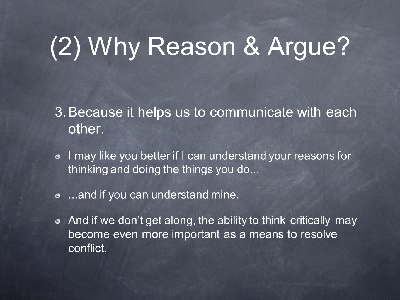 (2) Why Reason & Argue Because it helps us to communicate with each other.
