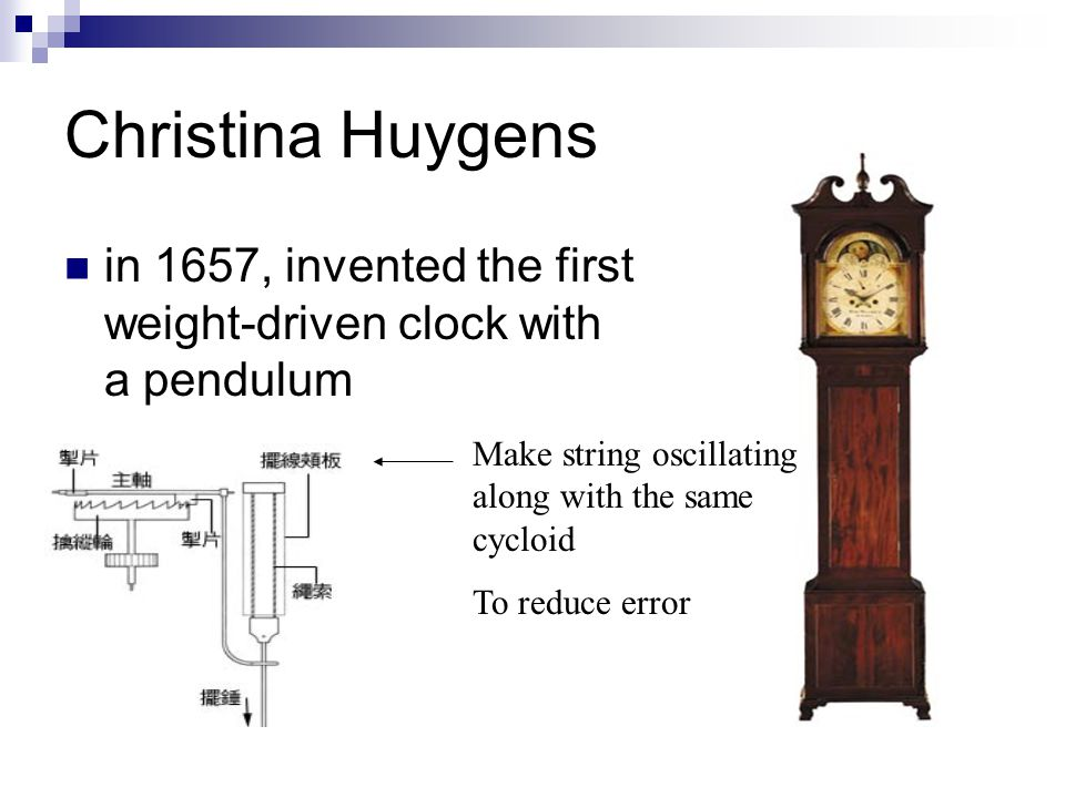 Christina Huygens in 1657, invented the first weight-driven clock with a pendulum. Make string oscillating along with the same cycloid.
