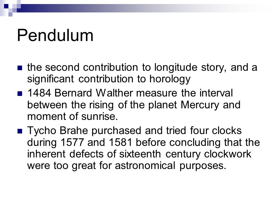 Pendulum the second contribution to longitude story, and a significant contribution to horology.