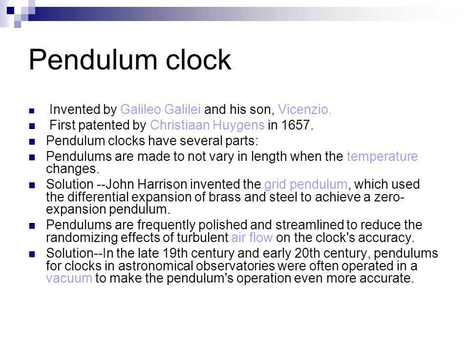 Pendulum clock First patented by Christiaan Huygens in 1657.