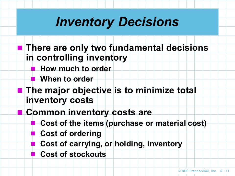 Inventory Decisions There are only two fundamental decisions in controlling inventory. How much to order.