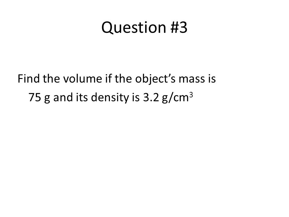 Question #3 Find the volume if the object's mass is