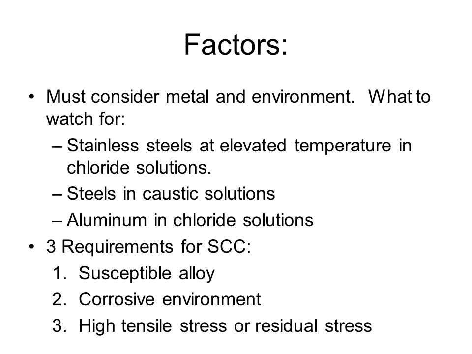 Factors: Must consider metal and environment. What to watch for: