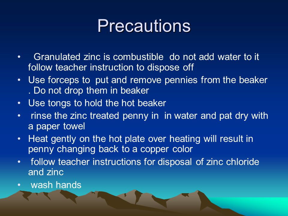 Precautions Granulated zinc is combustible do not add water to it follow teacher instruction to dispose off.