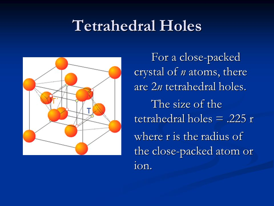 Tetrahedral Holes The size of the tetrahedral holes = .225 r