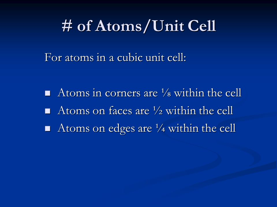 # of Atoms/Unit Cell For atoms in a cubic unit cell: