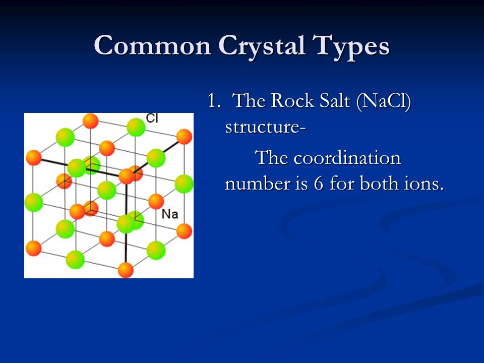 Common Crystal Types 1. The Rock Salt (NaCl) structure-