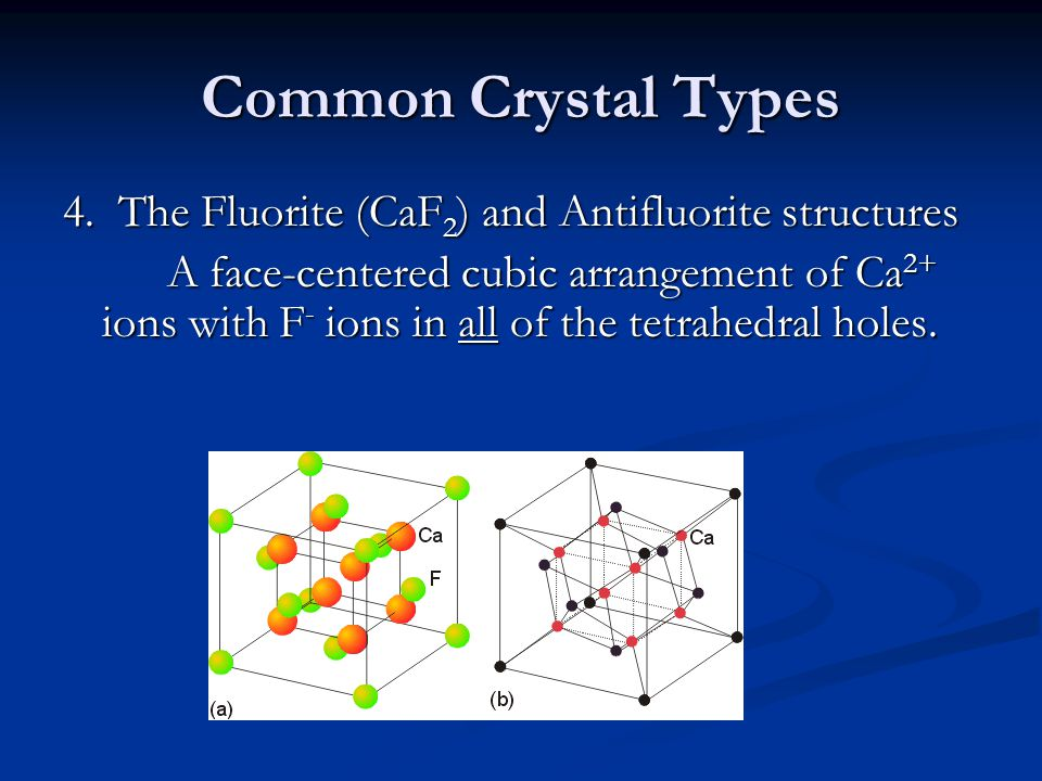 Common Crystal Types 4. The Fluorite (CaF2) and Antifluorite structures.