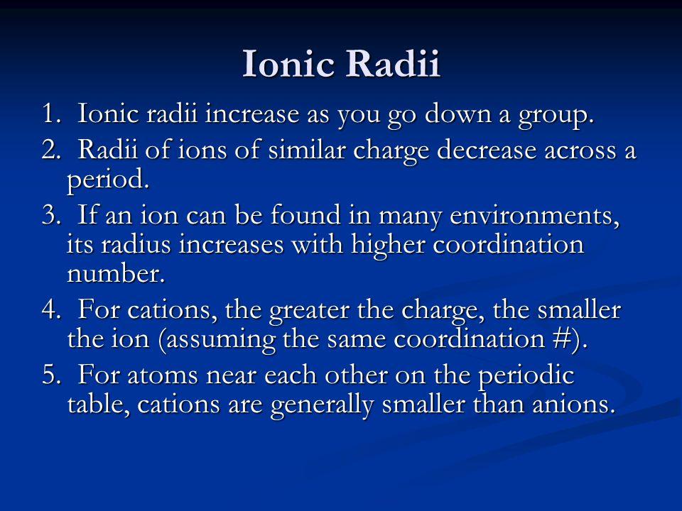 Ionic Radii 1. Ionic radii increase as you go down a group.