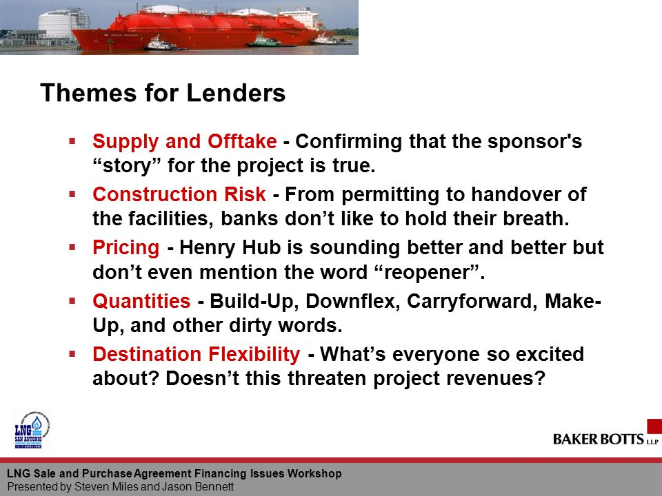 Themes for Lenders Supply and Offtake - Confirming that the sponsor s story for the project is true.