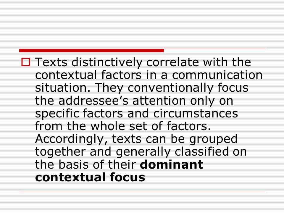 Texts distinctively correlate with the contextual factors in a communication situation.