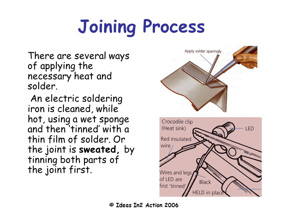 Joining Process There are several ways of applying the necessary heat and solder.