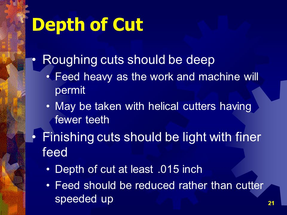 Depth of Cut Roughing cuts should be deep