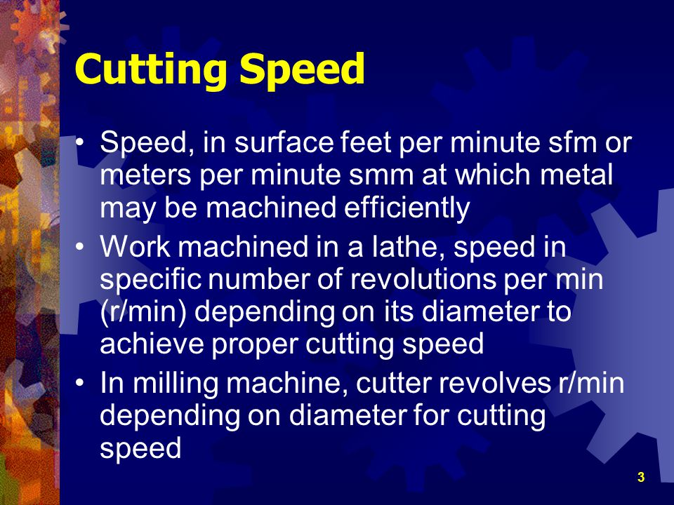 Cutting Speed Speed, in surface feet per minute sfm or meters per minute smm at which metal may be machined efficiently.