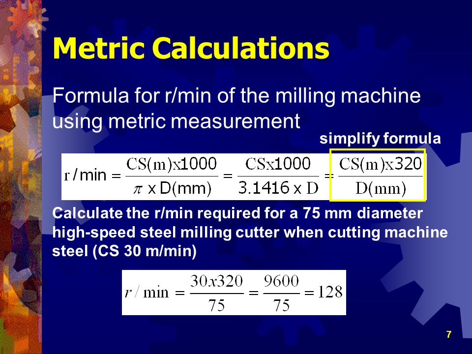 Metric Calculations Formula for r/min of the milling machine using metric measurement. simplify formula.