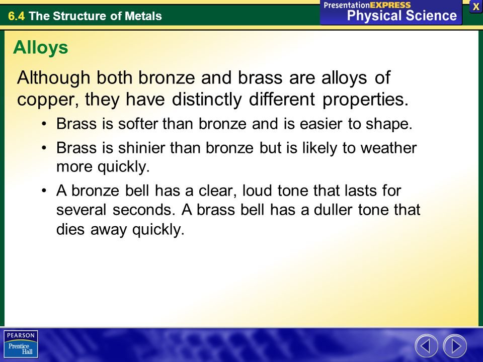 Alloys Although both bronze and brass are alloys of copper, they have distinctly different properties.