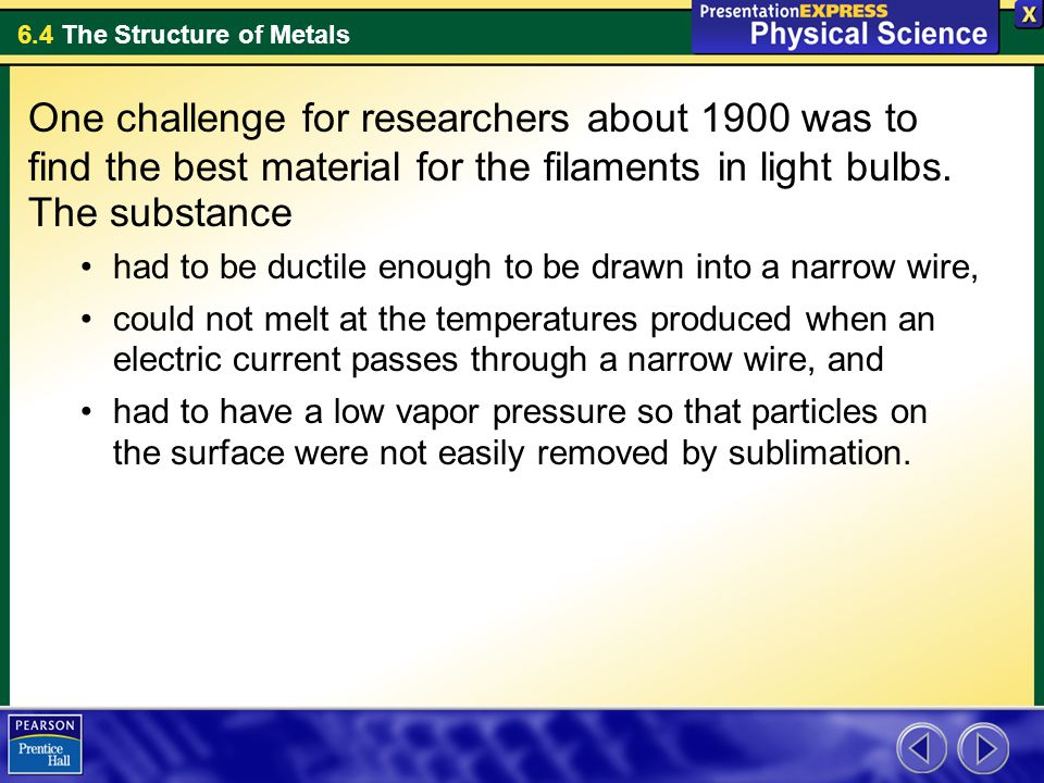 One challenge for researchers about 1900 was to find the best material for the filaments in light bulbs. The substance