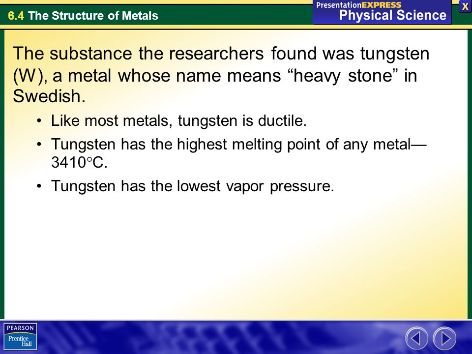 The substance the researchers found was tungsten (W), a metal whose name means heavy stone in Swedish.
