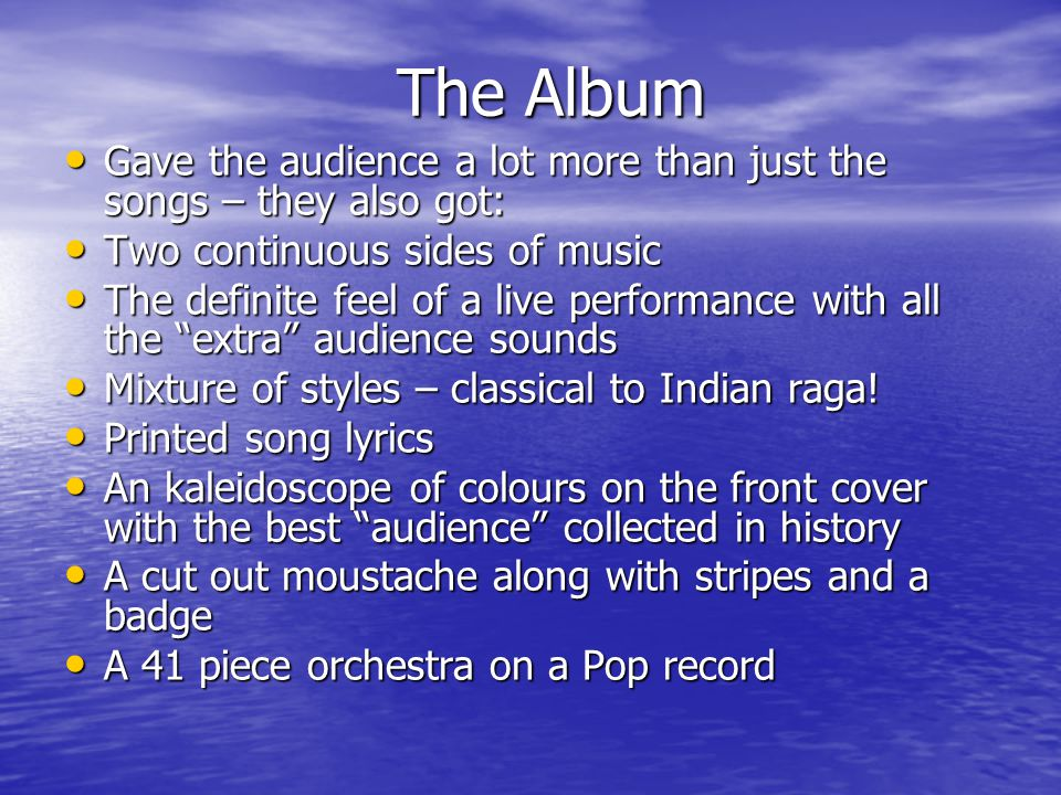 The Album Gave the audience a lot more than just the songs – they also got: Two continuous sides of music.
