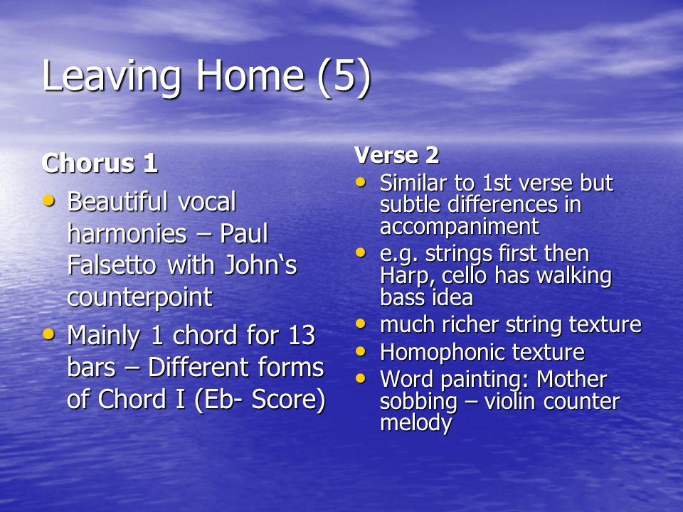 Leaving Home (5) Chorus 1. Beautiful vocal harmonies – Paul Falsetto with John's counterpoint.