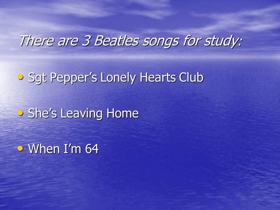 There are 3 Beatles songs for study:
