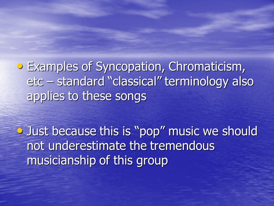 Examples of Syncopation, Chromaticism, etc – standard classical terminology also applies to these songs