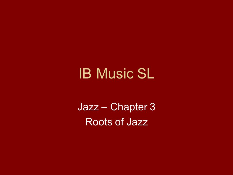 Jazz – Chapter 3 Roots of Jazz