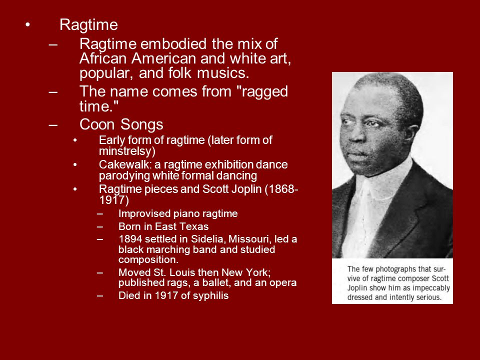 Ragtime Ragtime embodied the mix of African American and white art, popular, and folk musics. The name comes from ragged time.