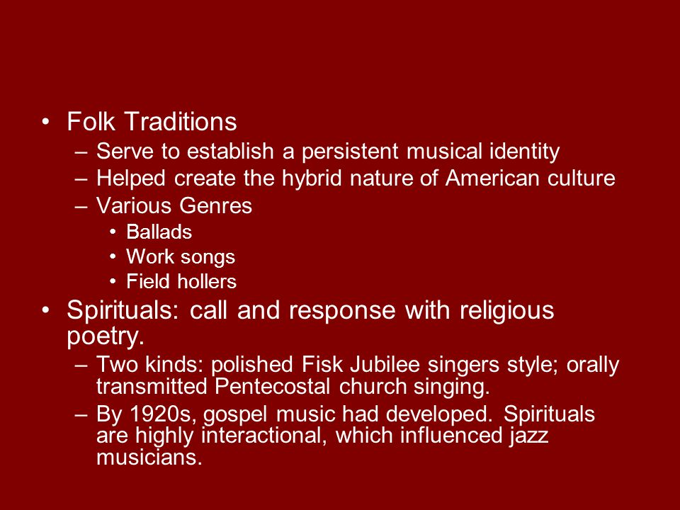 Spirituals: call and response with religious poetry.