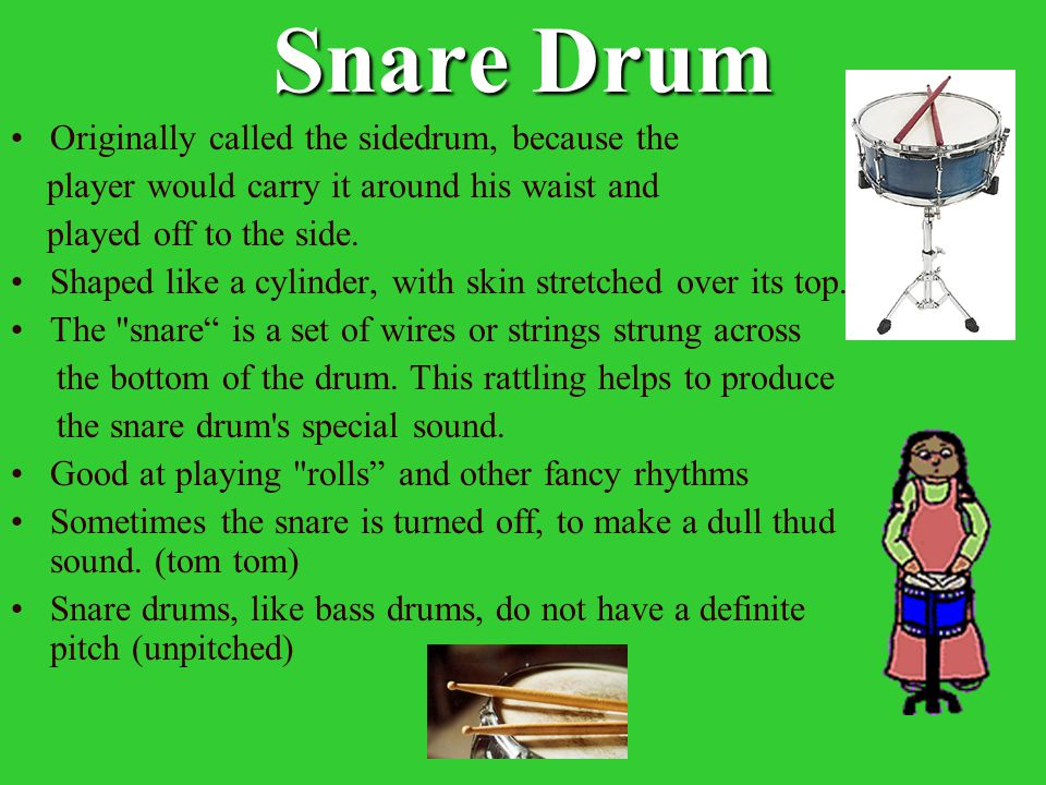 Snare Drum Originally called the sidedrum, because the
