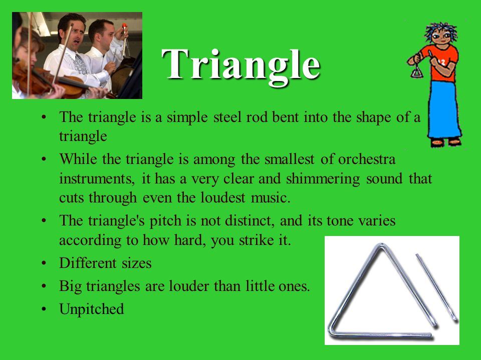 Triangle The triangle is a simple steel rod bent into the shape of a triangle.