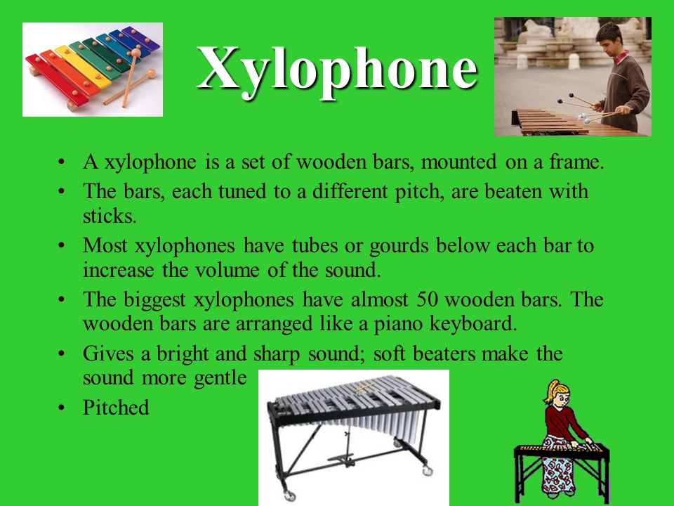 Xylophone A xylophone is a set of wooden bars, mounted on a frame.