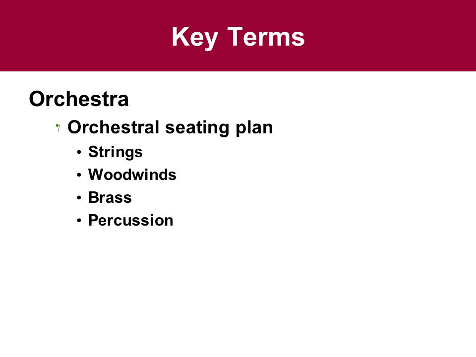 Key Terms Orchestra Orchestral seating plan Strings Woodwinds Brass