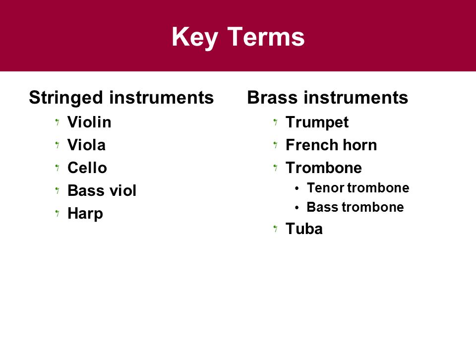 Key Terms Stringed instruments Brass instruments Violin Viola Cello