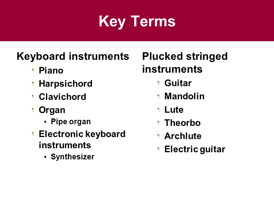 Key Terms Keyboard instruments Plucked stringed instruments Piano