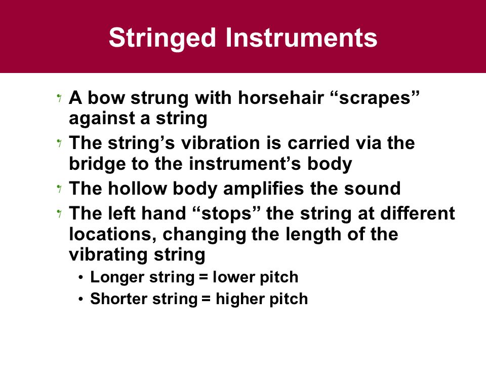 Stringed Instruments A bow strung with horsehair scrapes against a string.