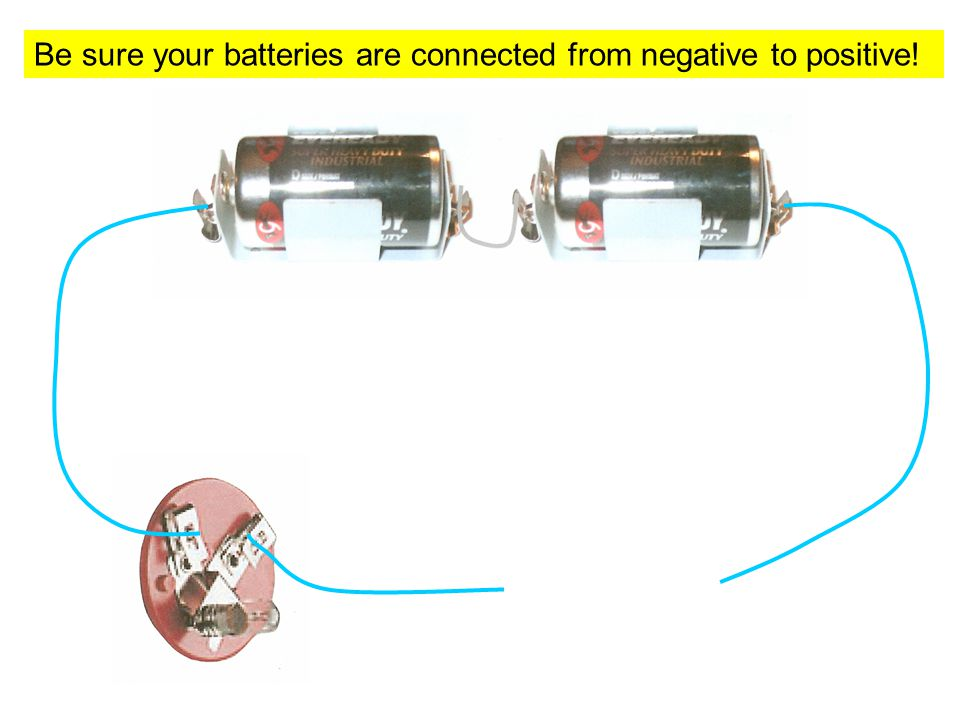 Be sure your batteries are connected from negative to positive!