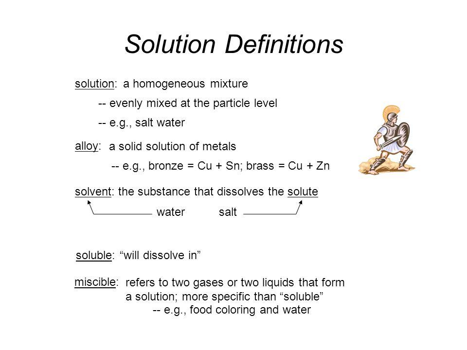 Solution Definitions solution: a homogeneous mixture