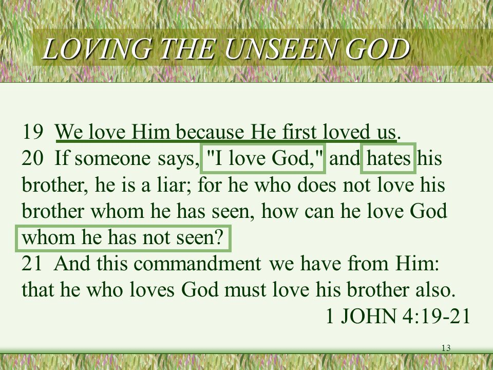 LOVING THE UNSEEN GOD 19 We love Him because He first loved us.
