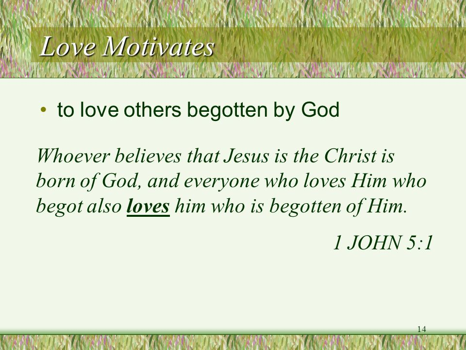 Love Motivates to love others begotten by God
